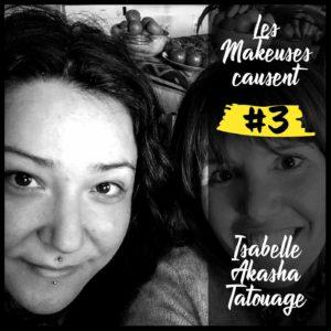 Les Makeuses causent – épisode 3 : Isabelle d'Akasha Tatouage (partie 1)